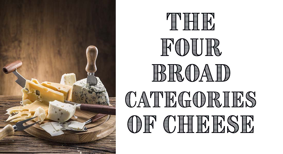 The Four Broad Categories of Cheese