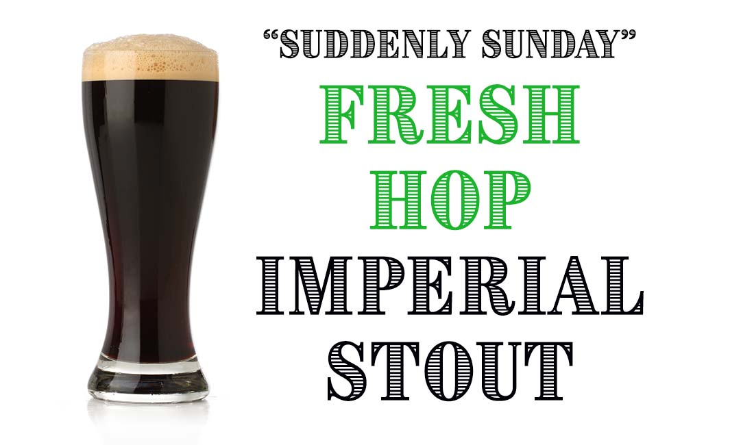 Suddenly Sunday Fresh Hop Imperial Stout Recipe