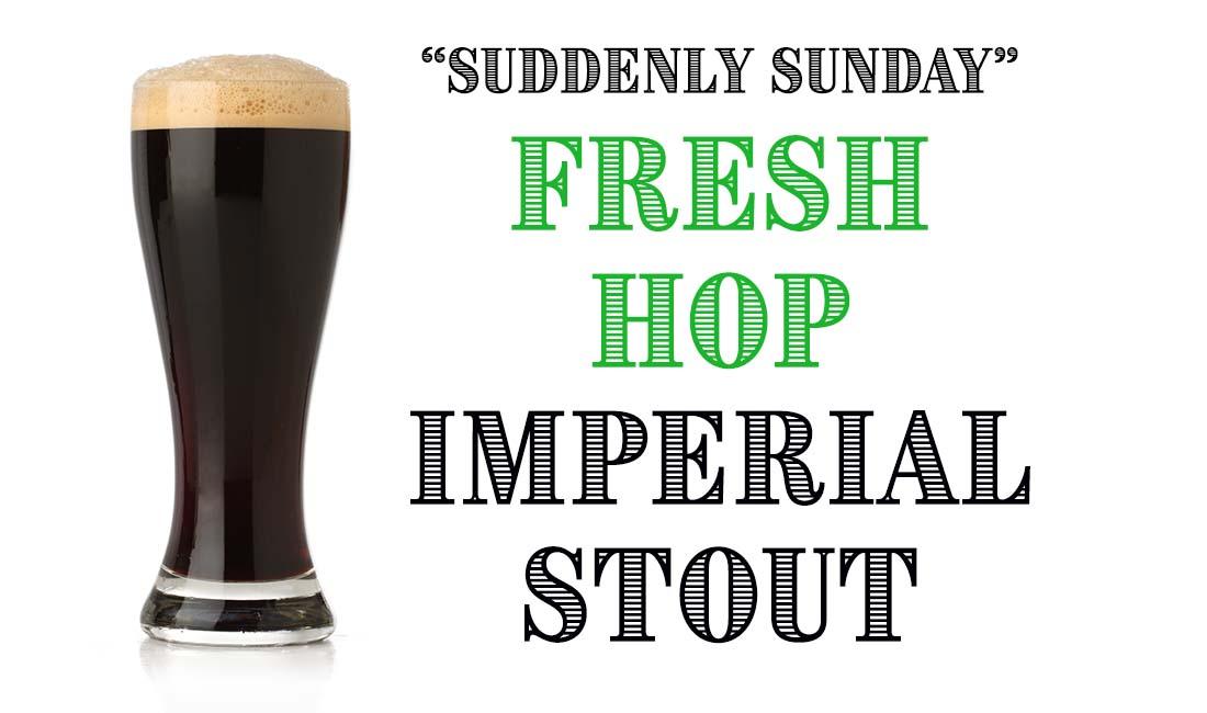 Suddenly Sunday Fresh Hop Imperial Stout Recipe