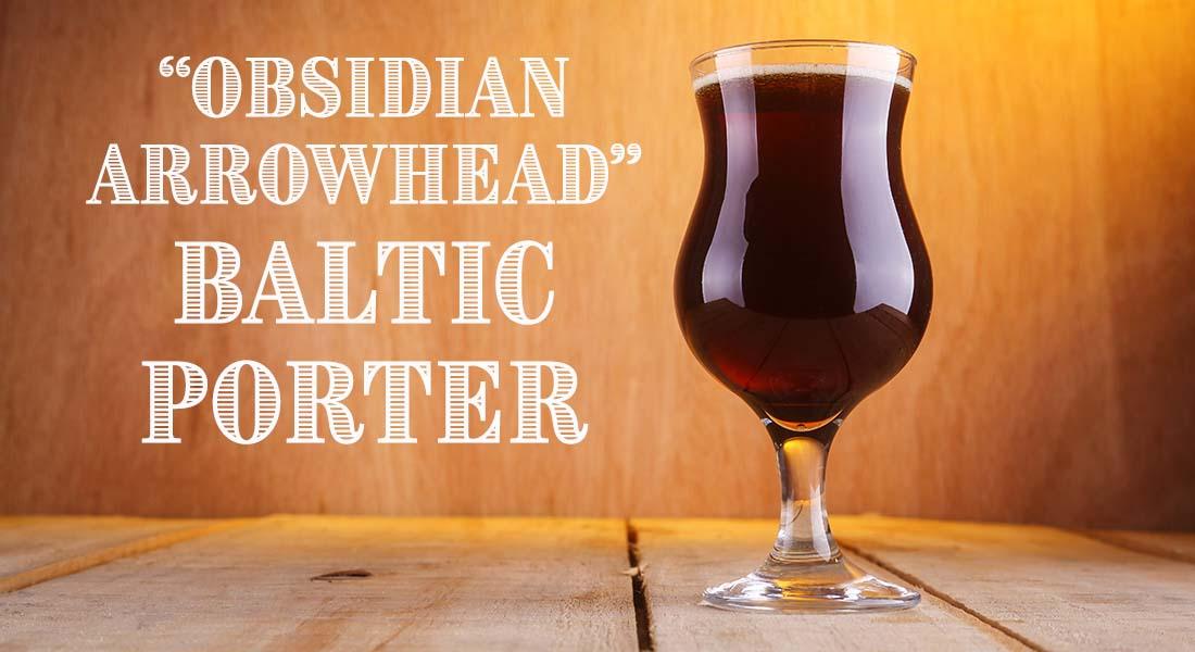 Obsidian Arrowhead Baltic Porter Recipe