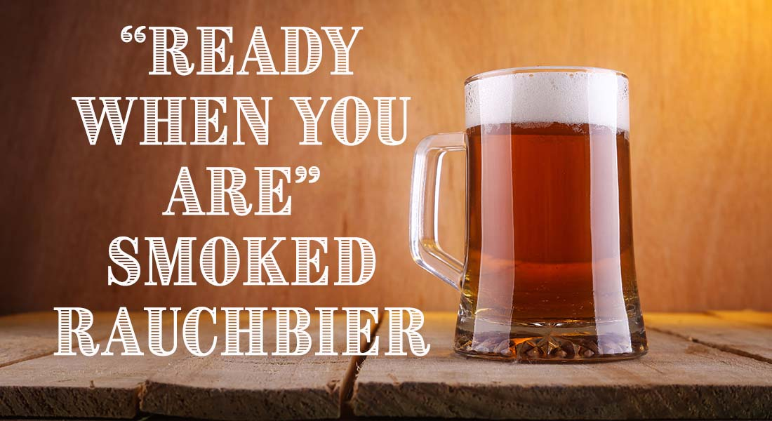 Ready When You Are Smoked German Rauchbier Recipe