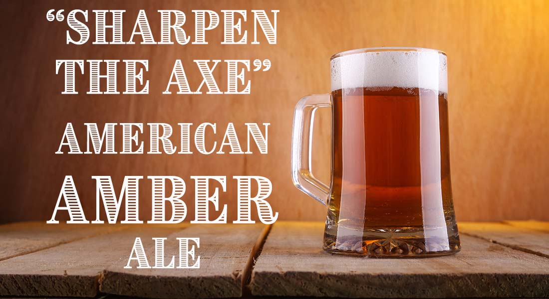 Sharpen The Axe American Amber Ale Recipe