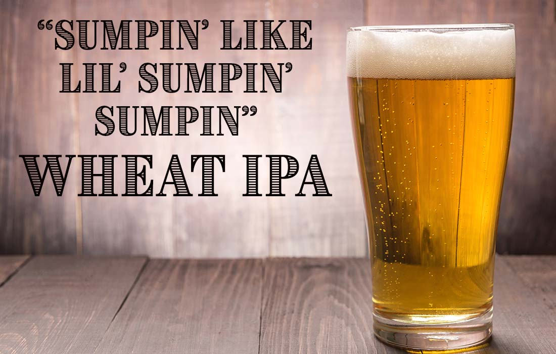 Sumpin Like Lil Sumpin Sumpin Wheat IPA Recipe