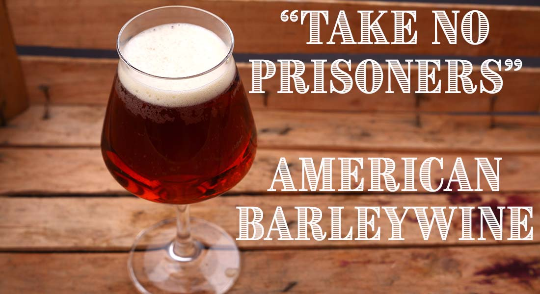 Take No Prisoners American Barleywine Recipe