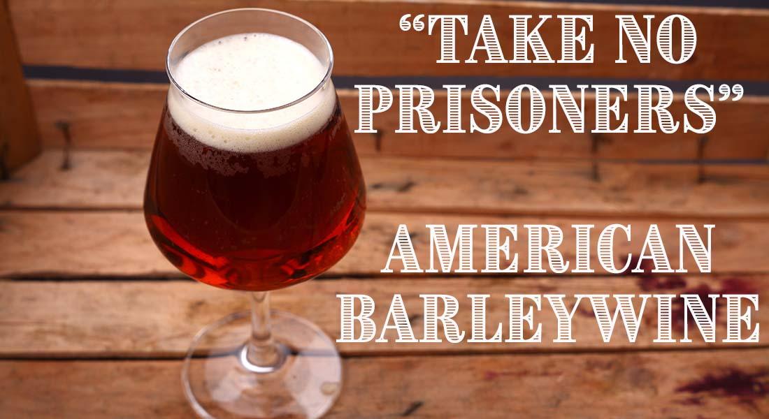 Take No Prisoners American Barleywine Recipe