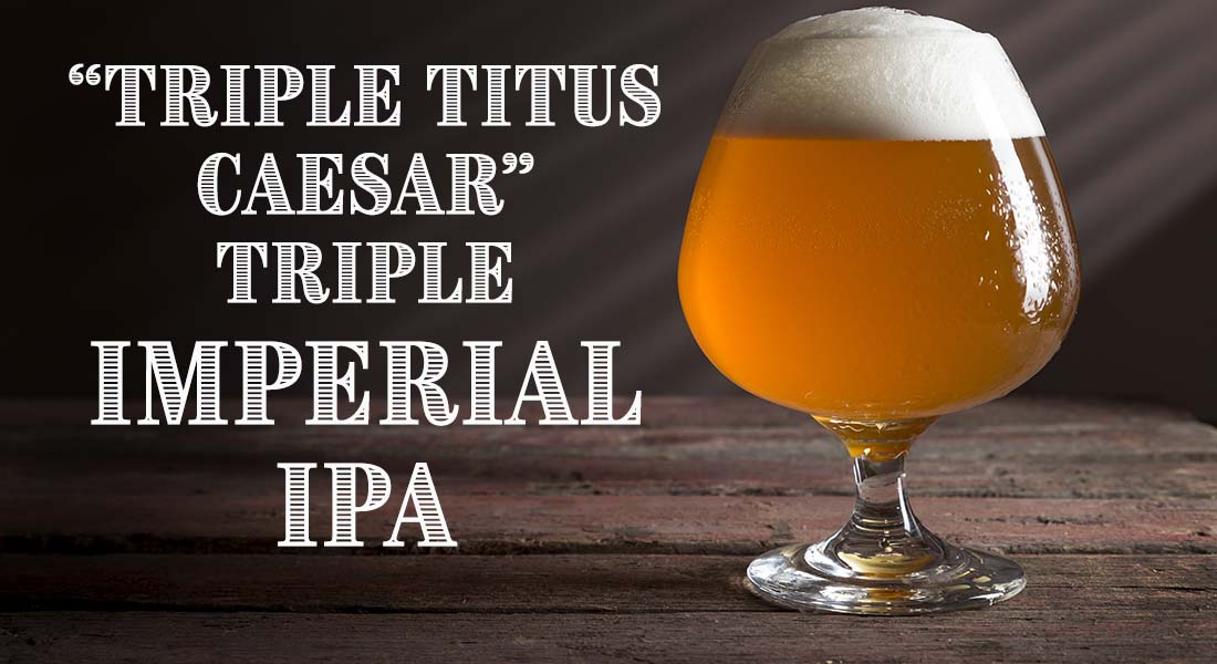 Triple Titus Caesar Triple Imperial IPA Recipe