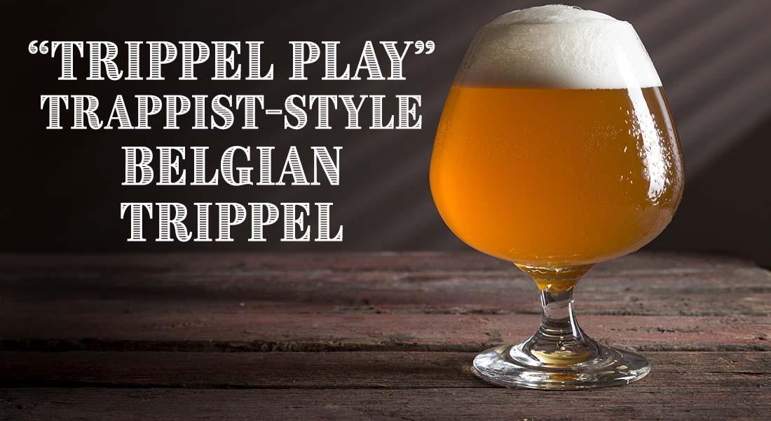 Trippel Play Trappist Style Belgian Trippel Ale Recipe