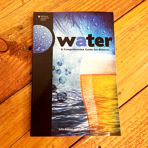 Water, A Comprehensive Guide for Brewers - Learn about Brewing Water Treatment and Create Great Brewing Water Profiles