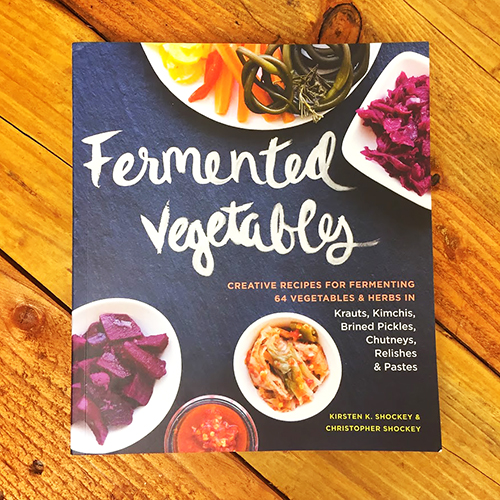 Fermented Vegetables - Kirsten and Chris Shockey
